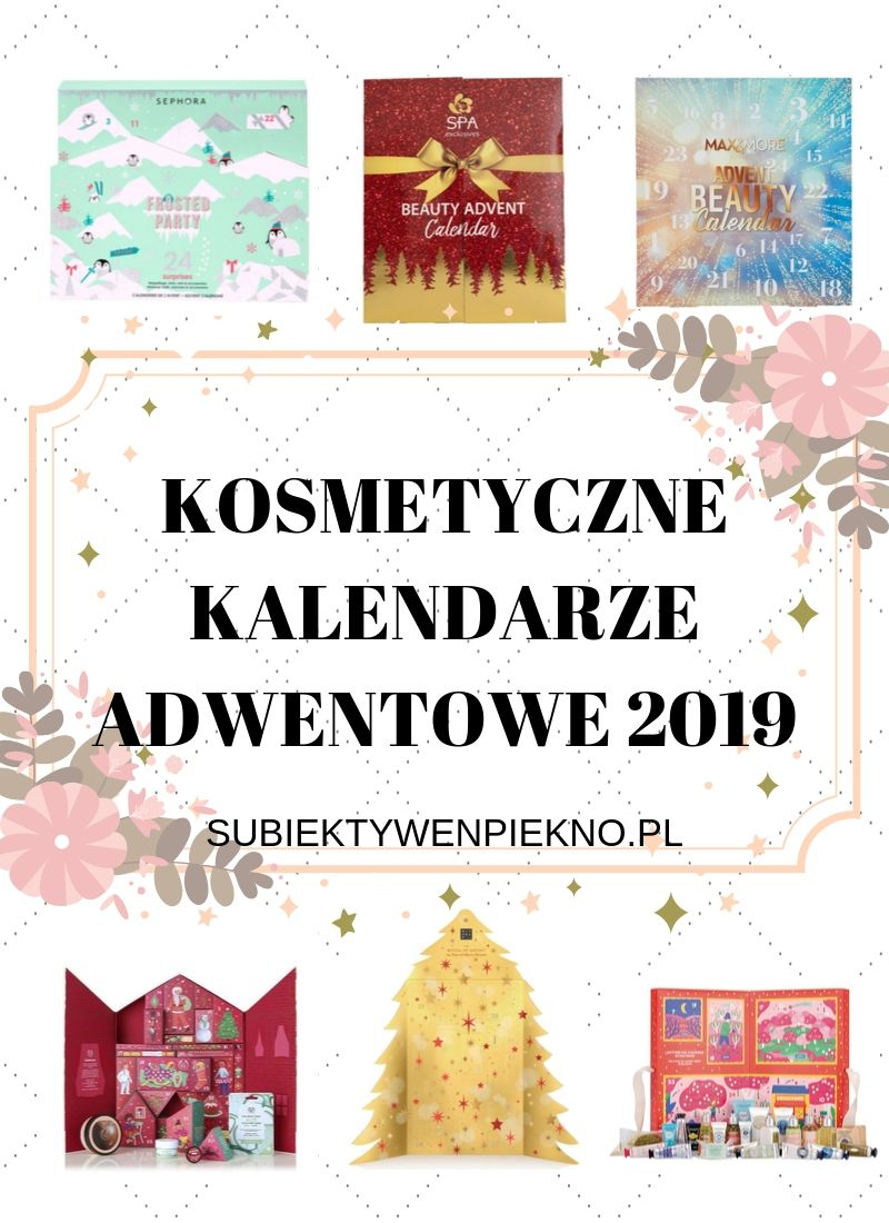 Kosmetyczne kalendarze adwentowe 2019 - najlepsze kalendarze z kosmetykami!